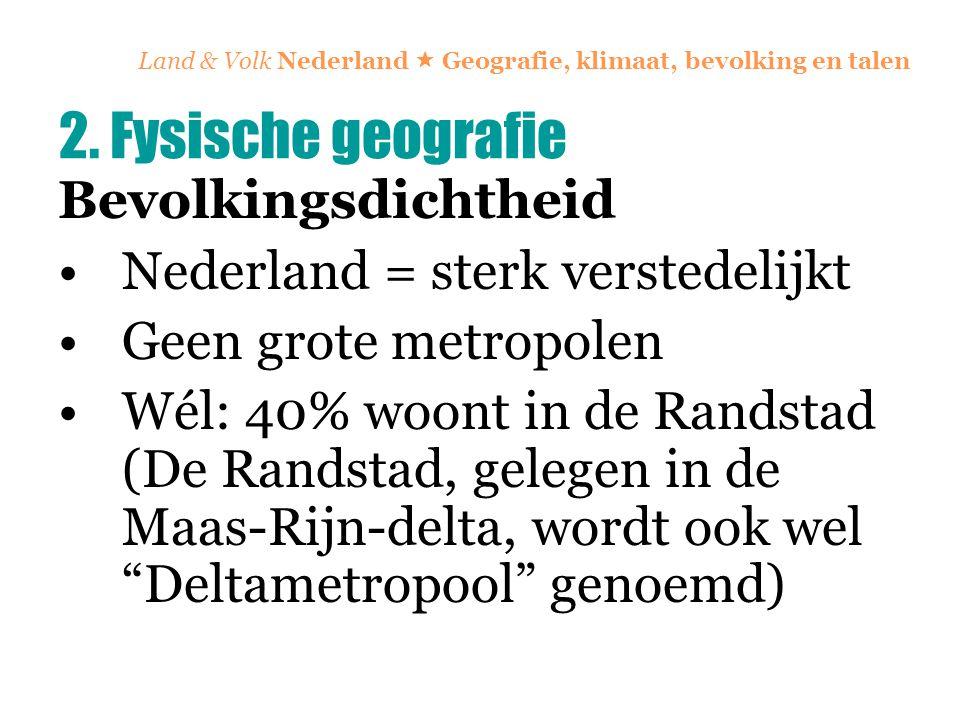 Land & Volk Nederland  Geografie, klimaat, bevolking en talen Bevolkingsdichtheid Nederland = sterk verstedelijkt Geen grote metropolen Wél: 40% woon