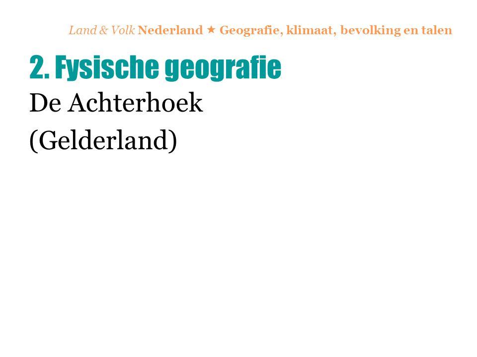 Land & Volk Nederland  Geografie, klimaat, bevolking en talen De Achterhoek (Gelderland) 2. Fysische geografie