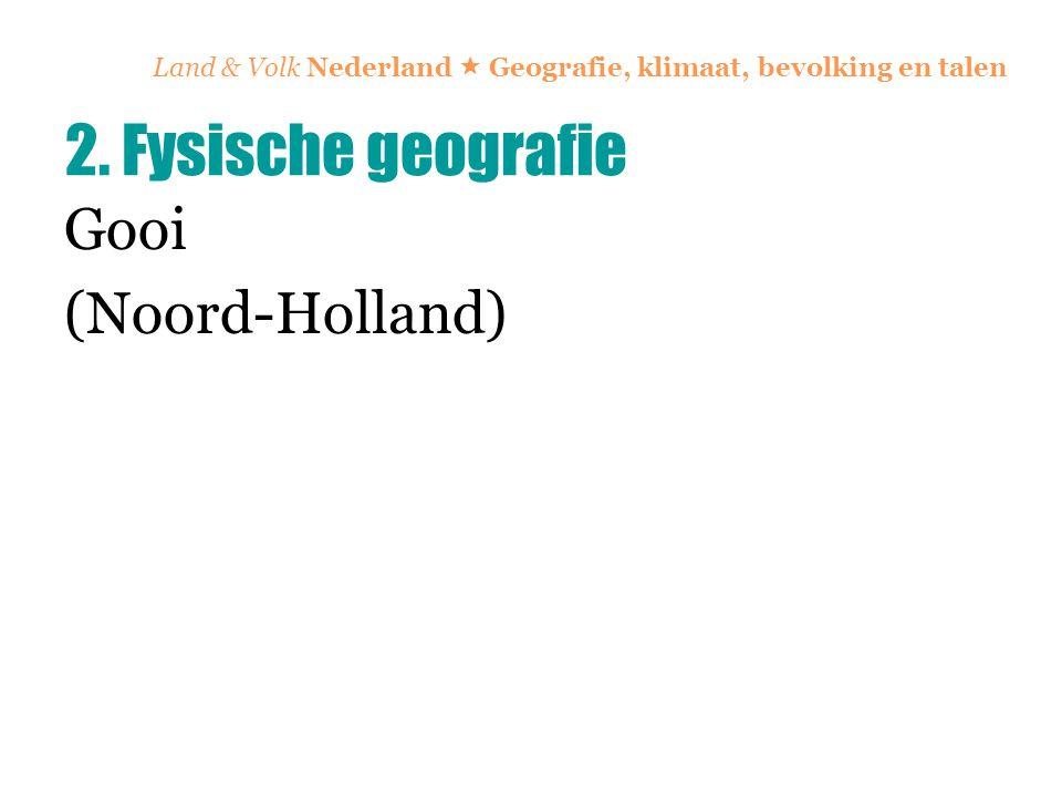Land & Volk Nederland  Geografie, klimaat, bevolking en talen Gooi (Noord-Holland) 2. Fysische geografie