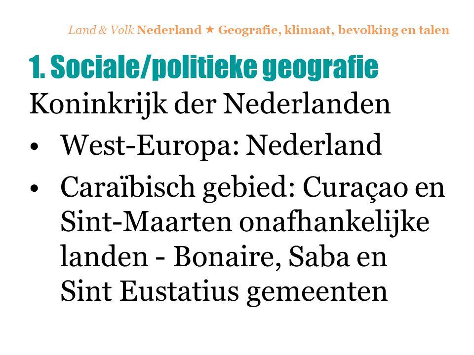 Land & Volk Nederland  Geografie, klimaat, bevolking en talen Koninkrijk der Nederlanden West-Europa: Nederland Caraïbisch gebied: Curaçao en Sint-Ma