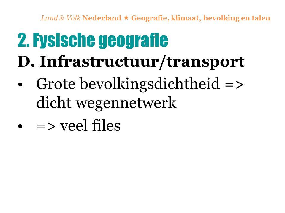 Land & Volk Nederland  Geografie, klimaat, bevolking en talen D. Infrastructuur/transport Grote bevolkingsdichtheid => dicht wegennetwerk => veel fil