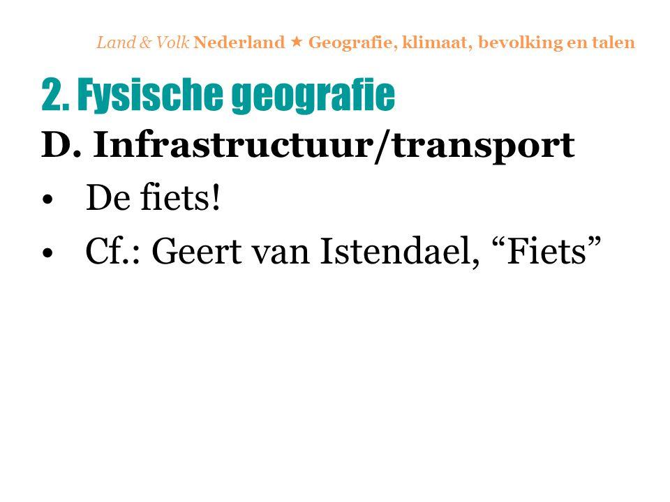 """Land & Volk Nederland  Geografie, klimaat, bevolking en talen D. Infrastructuur/transport De fiets! Cf.: Geert van Istendael, """"Fiets"""" 2. Fysische geo"""