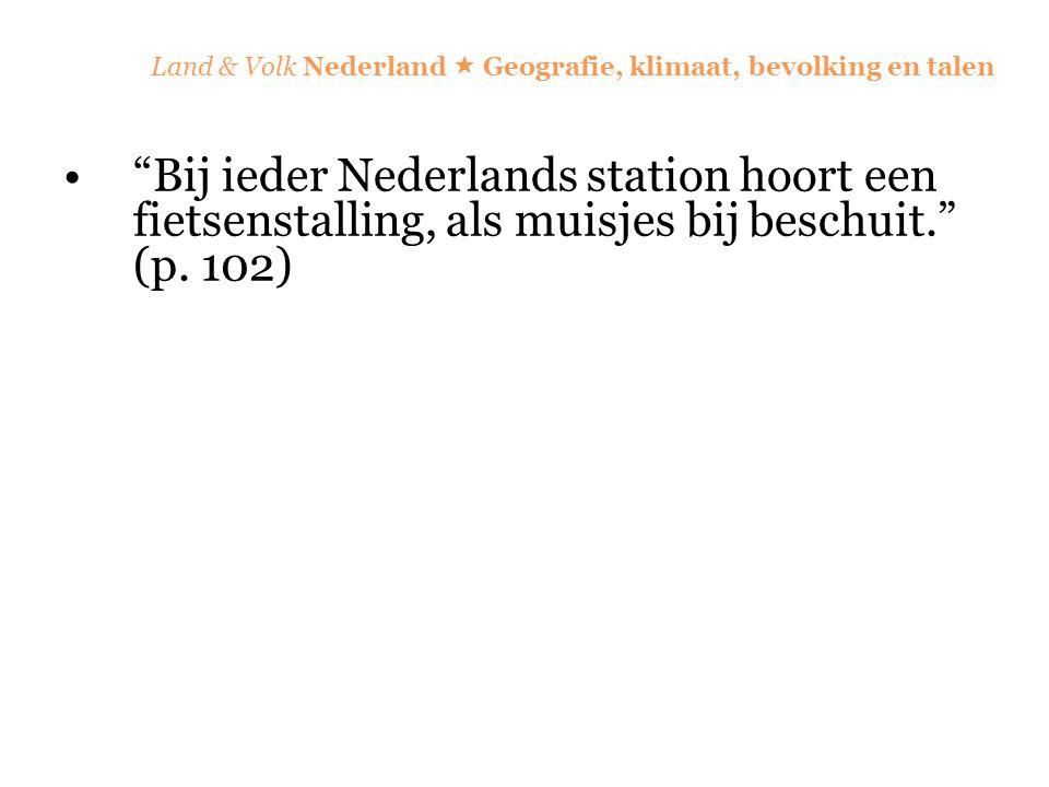 """Land & Volk Nederland  Geografie, klimaat, bevolking en talen """"Bij ieder Nederlands station hoort een fietsenstalling, als muisjes bij beschuit."""" (p."""