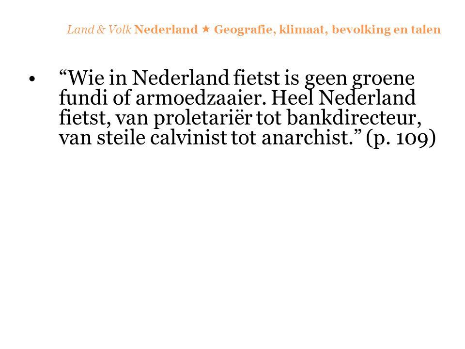 """""""Wie in Nederland fietst is geen groene fundi of armoedzaaier. Heel Nederland fietst, van proletariër tot bankdirecteur, van steile calvinist tot anar"""