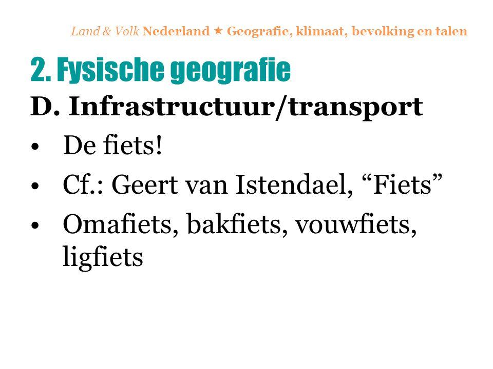 """Land & Volk Nederland  Geografie, klimaat, bevolking en talen D. Infrastructuur/transport De fiets! Cf.: Geert van Istendael, """"Fiets"""" Omafiets, bakfi"""