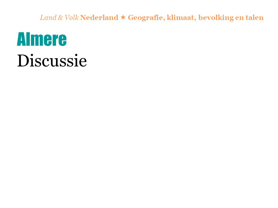 Land & Volk Nederland  Geografie, klimaat, bevolking en talen Discussie Almere