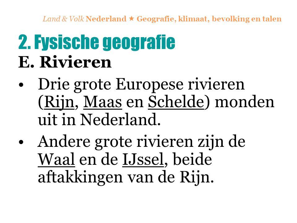 Land & Volk Nederland  Geografie, klimaat, bevolking en talen E. Rivieren Drie grote Europese rivieren (Rijn, Maas en Schelde) monden uit in Nederlan