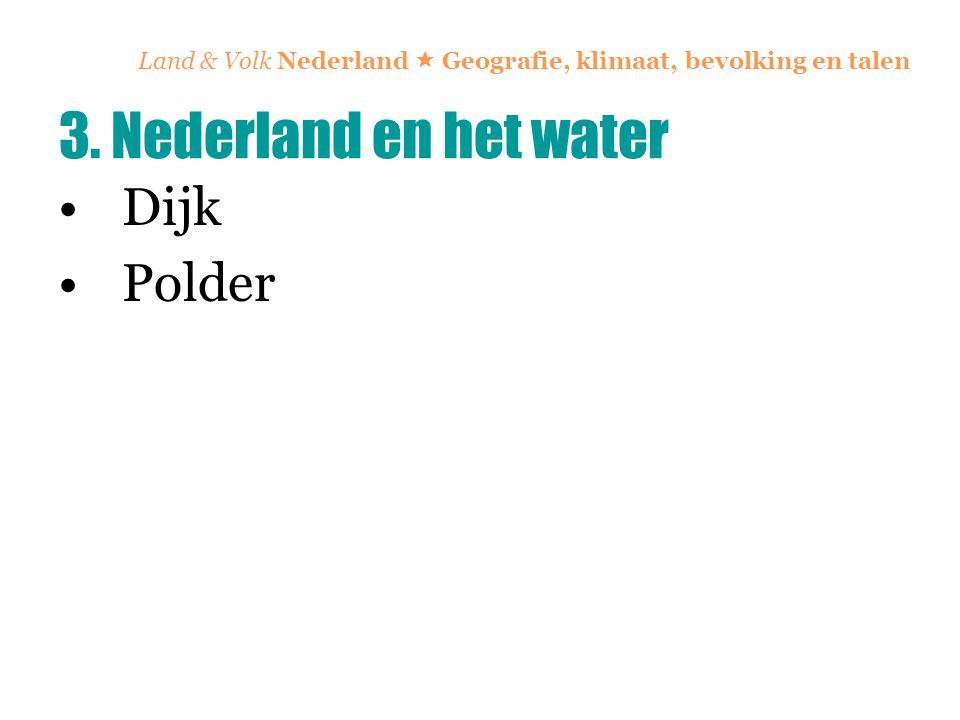 Land & Volk Nederland  Geografie, klimaat, bevolking en talen Dijk Polder 3. Nederland en het water
