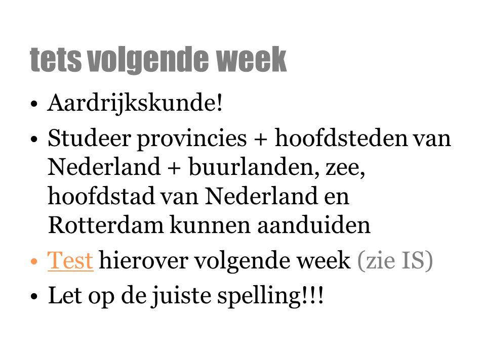 Aardrijkskunde! Studeer provincies + hoofdsteden van Nederland + buurlanden, zee, hoofdstad van Nederland en Rotterdam kunnen aanduiden Test hierover