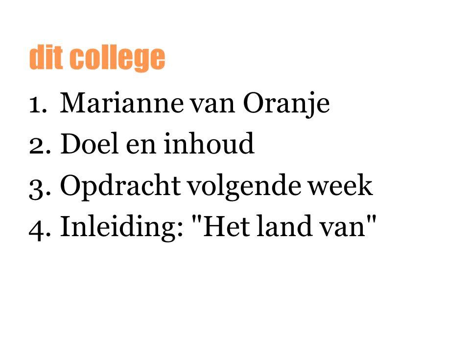 1.Marianne van Oranje 2.Doel en inhoud 3.Opdracht volgende week 4.Inleiding: