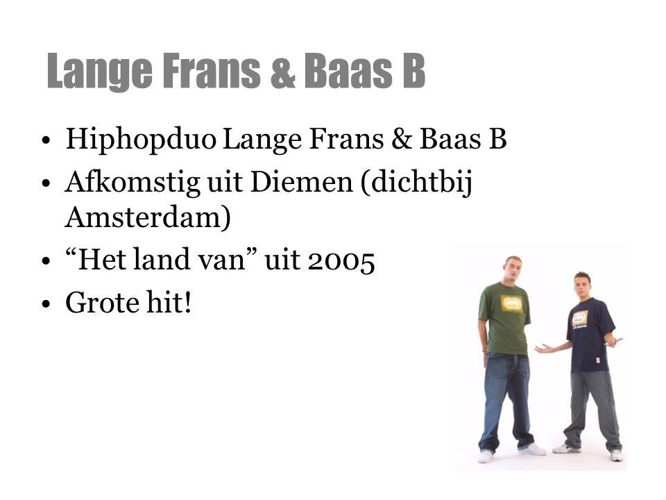 """Hiphopduo Lange Frans & Baas B Afkomstig uit Diemen (dichtbij Amsterdam) """"Het land van"""" uit 2005 Grote hit! Lange Frans & Baas B"""