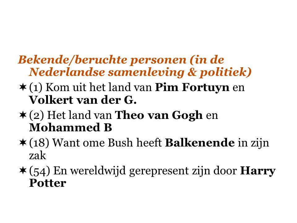  (1) Kom uit het land van Pim Fortuyn en Volkert van der G.  (2) Het land van Theo van Gogh en Mohammed B  (18) Want ome Bush heeft Balkenende in z
