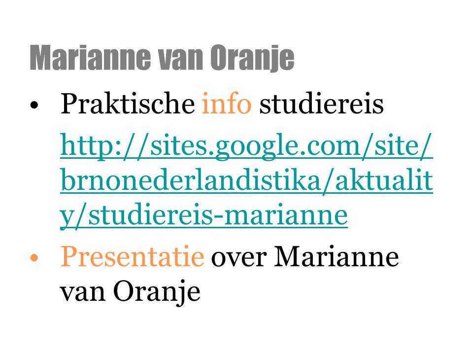 Praktische info studiereis http://sites.google.com/site/ brnonederlandistika/aktualit y/studiereis-marianne Presentatie over Marianne van Oranje Maria