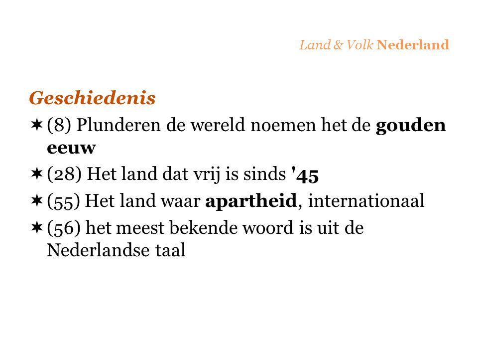 Land & Volk Nederland Geschiedenis  (8) Plunderen de wereld noemen het de gouden eeuw  (28) Het land dat vrij is sinds '45  (55) Het land waar apar