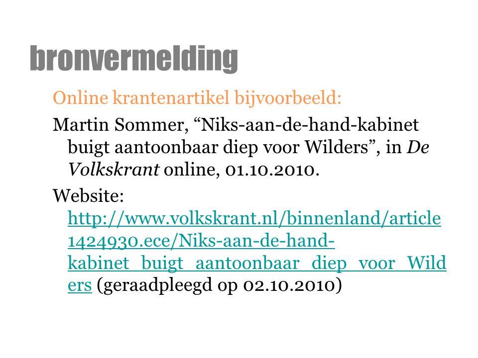 """Online krantenartikel bijvoorbeeld: Martin Sommer, """"Niks-aan-de-hand-kabinet buigt aantoonbaar diep voor Wilders"""", in De Volkskrant online, 01.10.2010"""