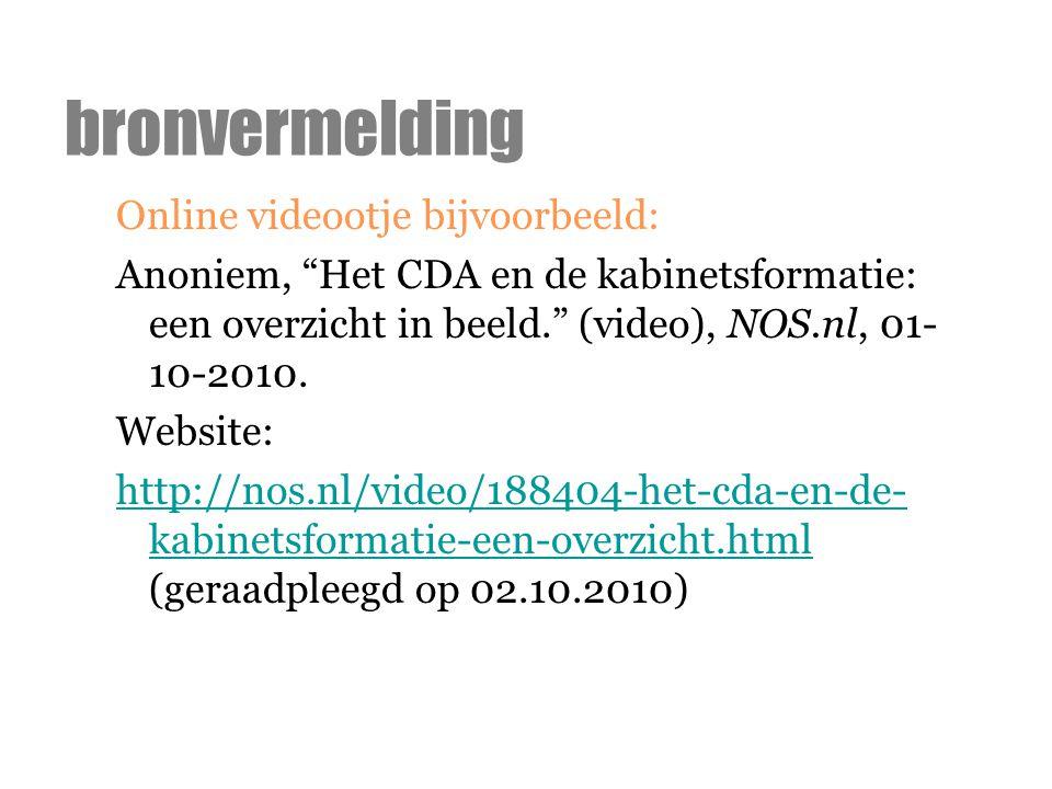 """Online videootje bijvoorbeeld: Anoniem, """"Het CDA en de kabinetsformatie: een overzicht in beeld."""" (video), NOS.nl, 01- 10-2010. Website: http://nos.nl"""