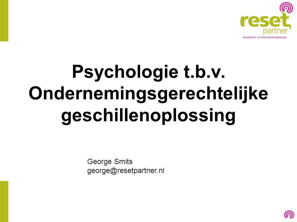 Psychologie t.b.v. Ondernemingsgerechtelijke geschillenoplossing George Smits george@resetpartner.nl