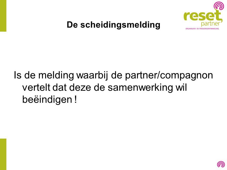 De scheidingsmelding Is de melding waarbij de partner/compagnon vertelt dat deze de samenwerking wil beëindigen !