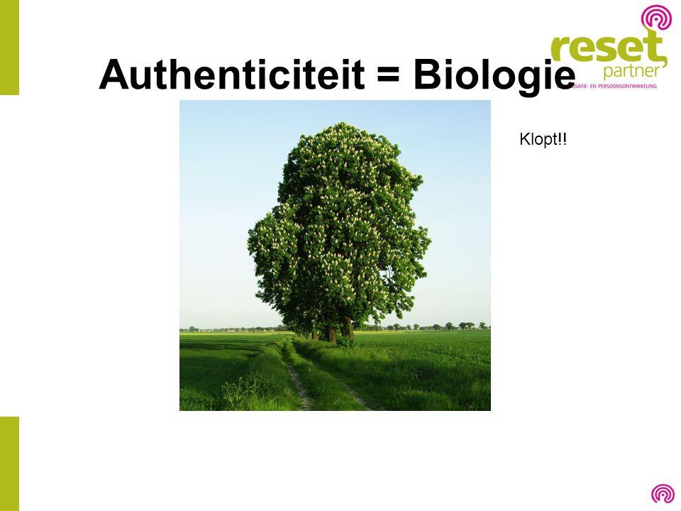Authenticiteit = Biologie Klopt!!