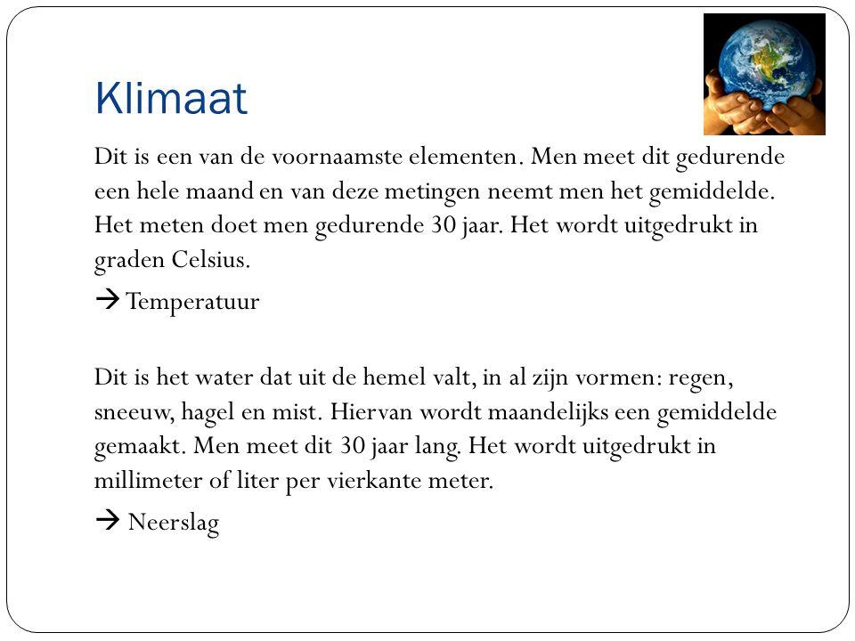 Klimaat Dit is een van de voornaamste elementen. Men meet dit gedurende een hele maand en van deze metingen neemt men het gemiddelde. Het meten doet m