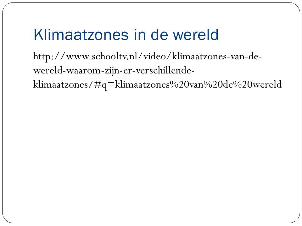 Klimaatzones in de wereld http://www.schooltv.nl/video/klimaatzones-van-de- wereld-waarom-zijn-er-verschillende- klimaatzones/#q=klimaatzones%20van%20