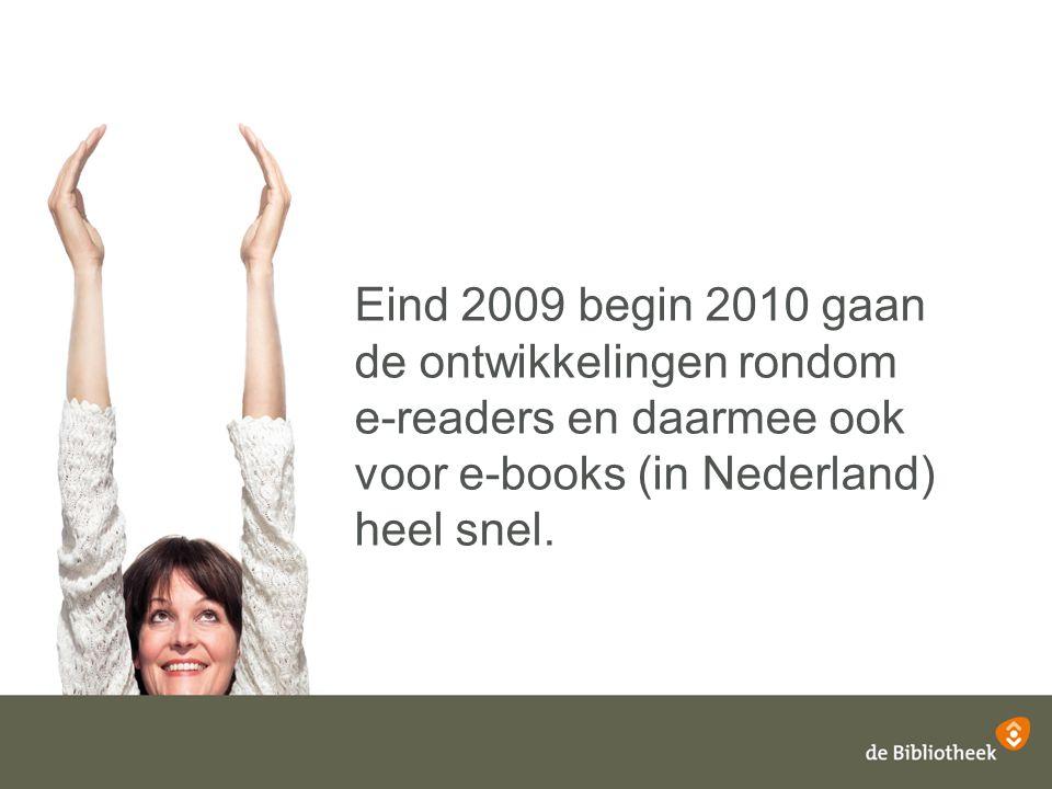 Eind 2009 begin 2010 gaan de ontwikkelingen rondom e-readers en daarmee ook voor e-books (in Nederland) heel snel.