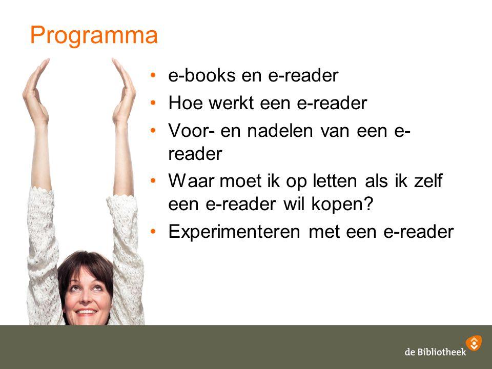 Programma e-books en e-reader Hoe werkt een e-reader Voor- en nadelen van een e- reader Waar moet ik op letten als ik zelf een e-reader wil kopen? Exp