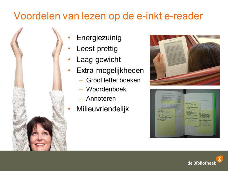 Voordelen van lezen op de e-inkt e-reader Energiezuinig Leest prettig Laag gewicht Extra mogelijkheden –Groot letter boeken –Woordenboek –Annoteren Mi