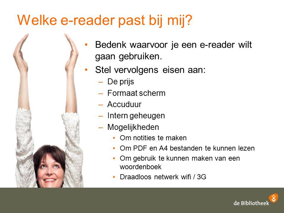 Welke e-reader past bij mij? Bedenk waarvoor je een e-reader wilt gaan gebruiken. Stel vervolgens eisen aan: –De prijs –Formaat scherm –Accuduur –Inte