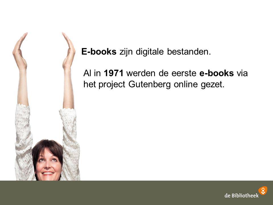 E-books zijn digitale bestanden. Al in 1971 werden de eerste e-books via het project Gutenberg online gezet.