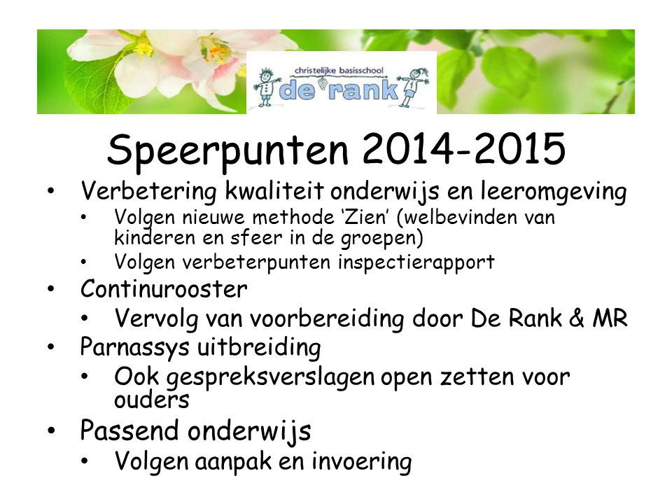 Speerpunten 2014-2015 Verbetering kwaliteit onderwijs en leeromgeving Volgen nieuwe methode 'Zien' (welbevinden van kinderen en sfeer in de groepen) V