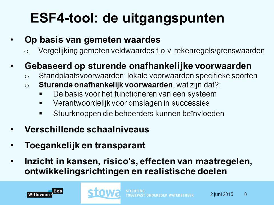 ESF4-tool: de uitgangspunten 2 juni 20158 Op basis van gemeten waardes o Vergelijking gemeten veldwaardes t.o.v. rekenregels/grenswaarden Gebaseerd op
