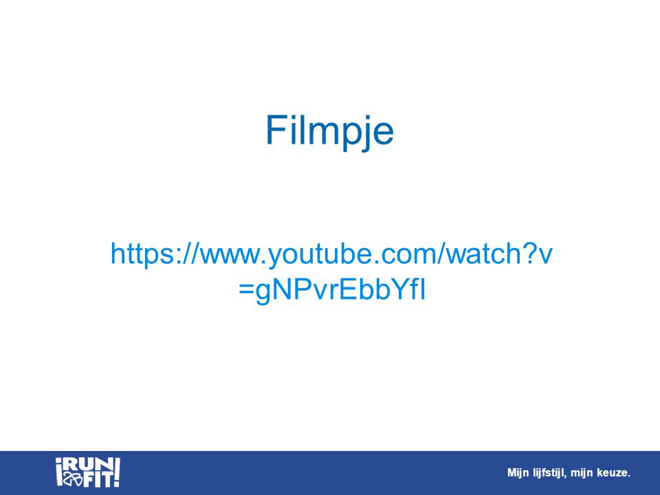 Mijn lijfstijl, mijn keuze. Filmpje https://www.youtube.com/watch?v =gNPvrEbbYfI