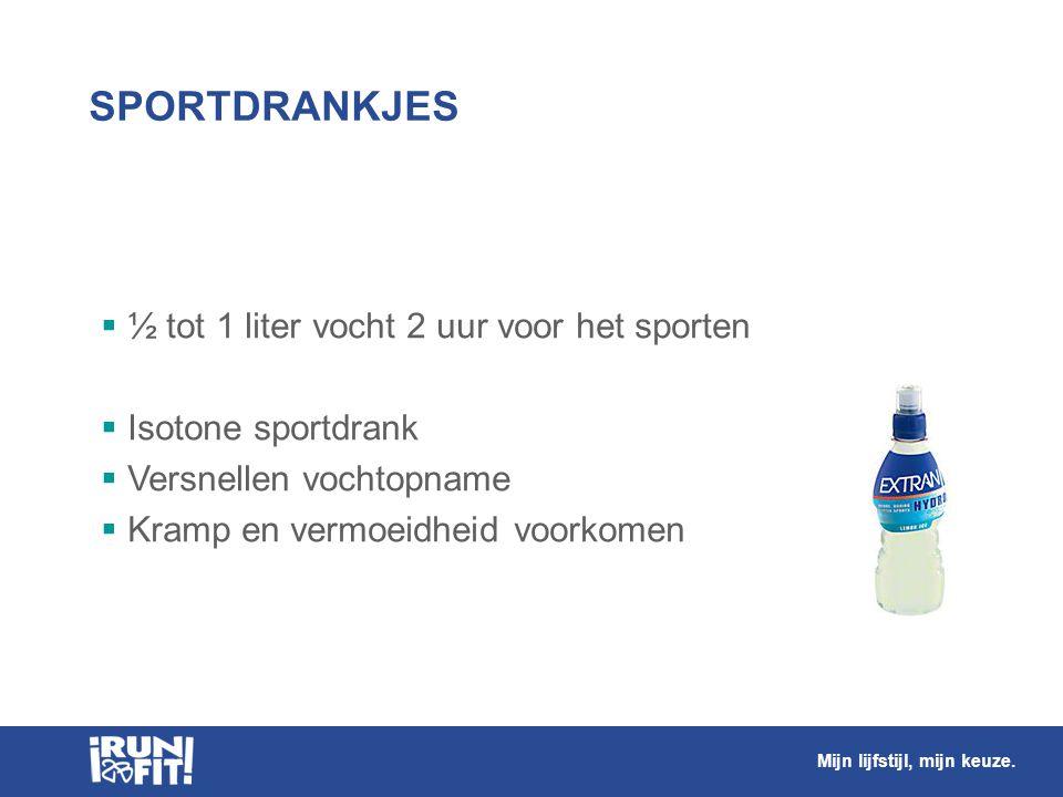 SPORTDRANKJES  ½ tot 1 liter vocht 2 uur voor het sporten  Isotone sportdrank  Versnellen vochtopname  Kramp en vermoeidheid voorkomen Mijn lijfst