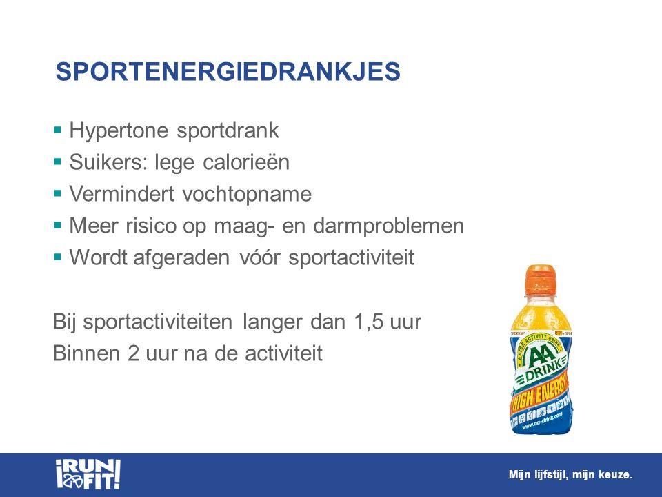 SPORTENERGIEDRANKJES  Hypertone sportdrank  Suikers: lege calorieën  Vermindert vochtopname  Meer risico op maag- en darmproblemen  Wordt afgerad
