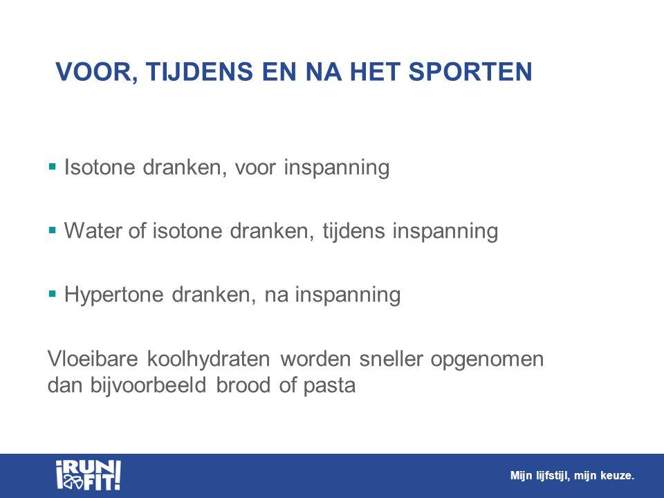 VOOR, TIJDENS EN NA HET SPORTEN  Isotone dranken, voor inspanning  Water of isotone dranken, tijdens inspanning  Hypertone dranken, na inspanning V