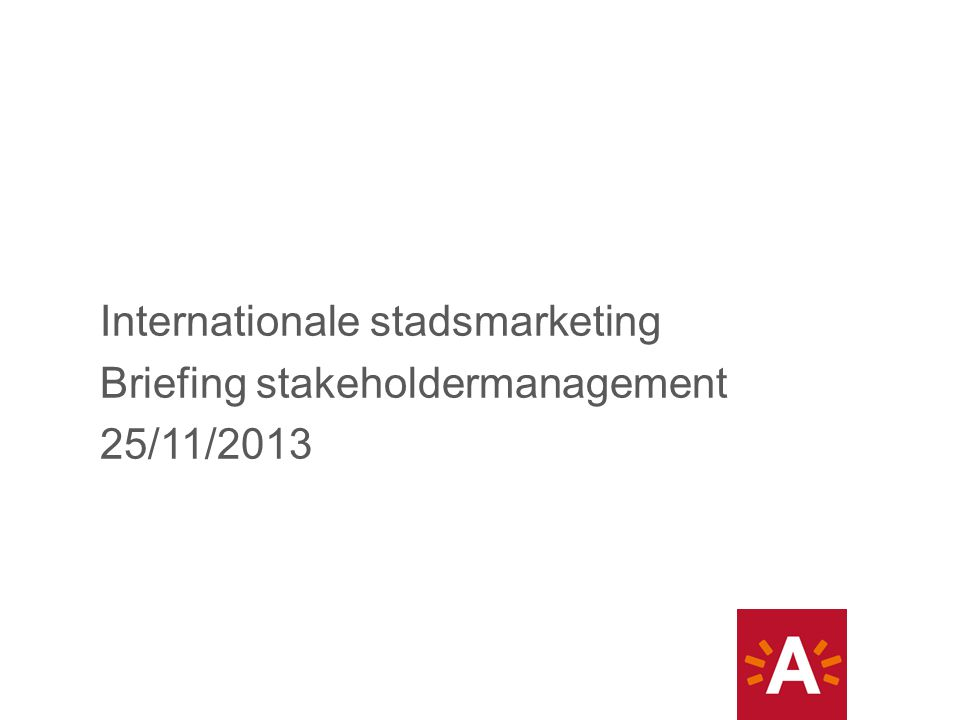 Internationale stadsmarketing Briefing stakeholdermanagement 25/11/2013