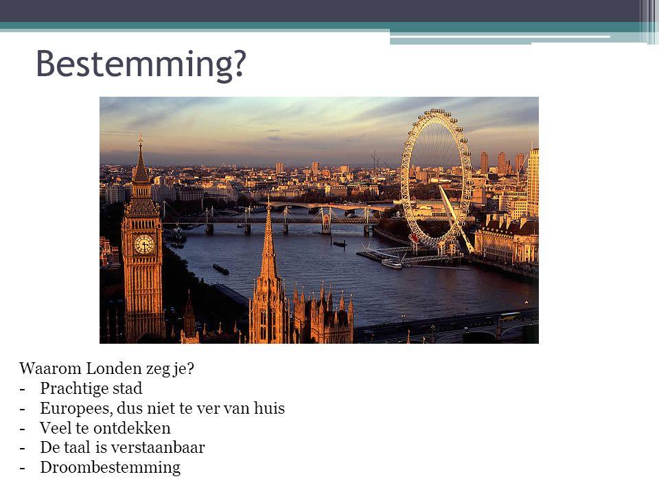 Bestemming. Waarom Londen zeg je.