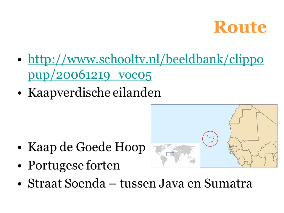 Route http://www.schooltv.nl/beeldbank/clippo pup/20061219_voc05http://www.schooltv.nl/beeldbank/clippo pup/20061219_voc05 Kaapverdische eilanden Kaap