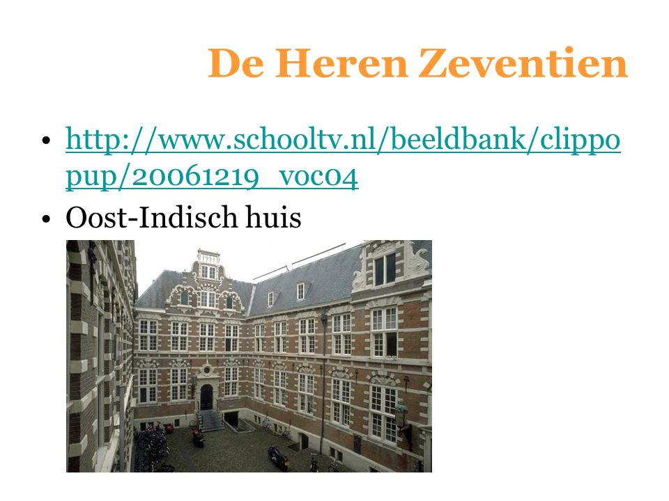 De Heren Zeventien http://www.schooltv.nl/beeldbank/clippo pup/20061219_voc04http://www.schooltv.nl/beeldbank/clippo pup/20061219_voc04 Oost-Indisch h