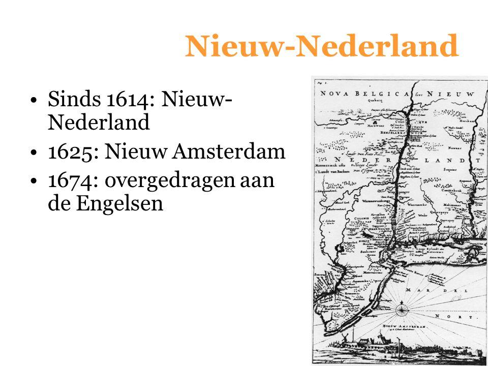 Nieuw-Nederland Sinds 1614: Nieuw- Nederland 1625: Nieuw Amsterdam 1674: overgedragen aan de Engelsen