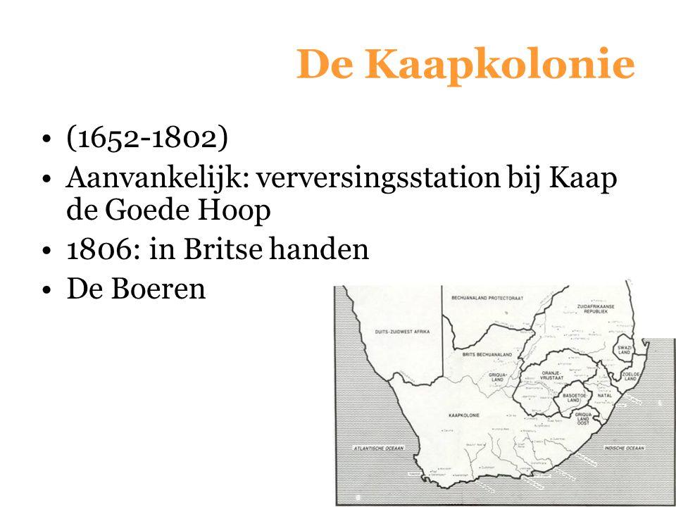 De Kaapkolonie (1652-1802) Aanvankelijk: verversingsstation bij Kaap de Goede Hoop 1806: in Britse handen De Boeren