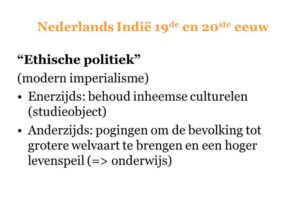 """Nederlands Indië 19 de en 20 ste eeuw """"Ethische politiek"""" (modern imperialisme) Enerzijds: behoud inheemse culturelen (studieobject) Anderzijds: pogin"""