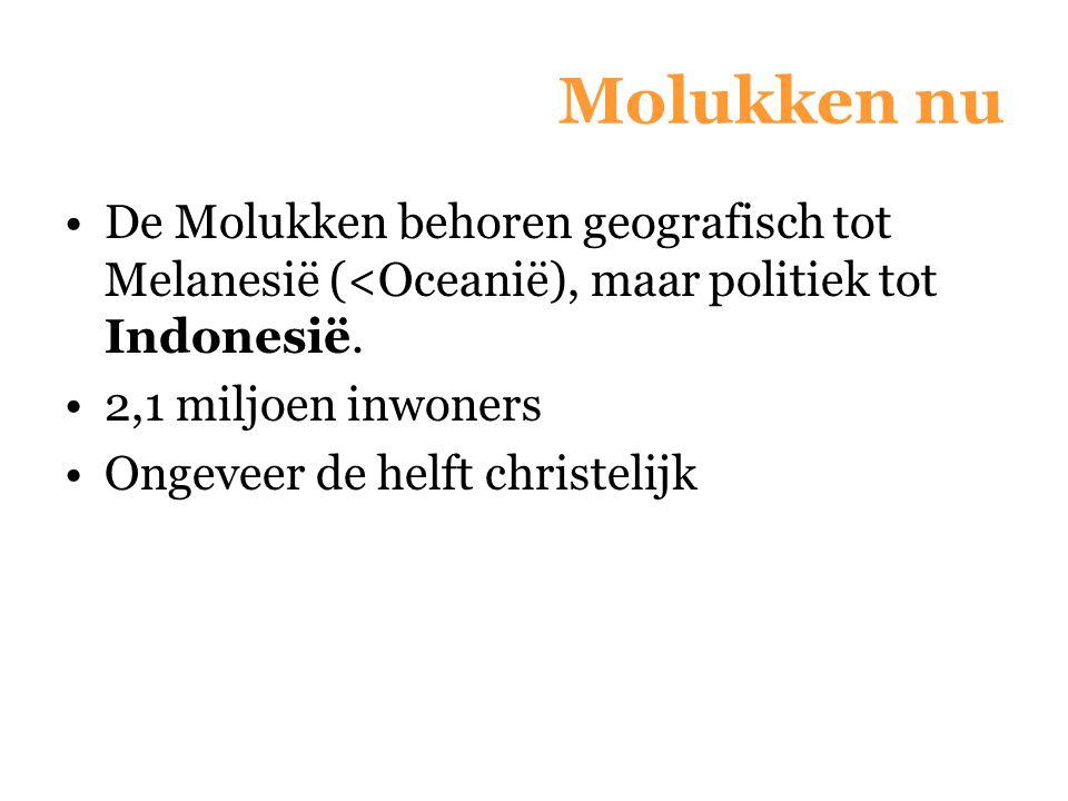 De Molukken behoren geografisch tot Melanesië (<Oceanië), maar politiek tot Indonesië. 2,1 miljoen inwoners Ongeveer de helft christelijk