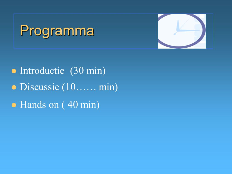 Programma Introductie (30 min) Discussie (10…… min) Hands on ( 40 min)