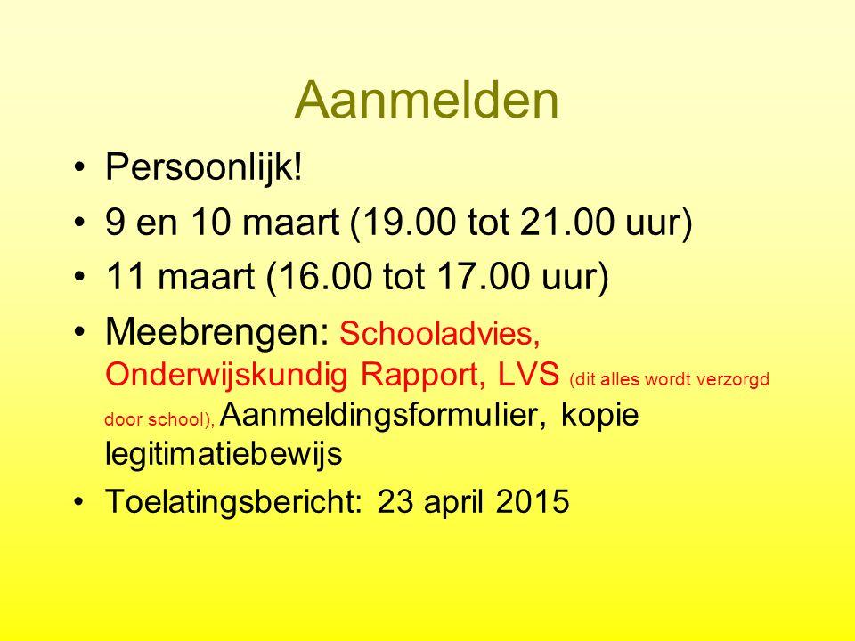Aanmelden Persoonlijk! 9 en 10 maart (19.00 tot 21.00 uur) 11 maart (16.00 tot 17.00 uur) Meebrengen: Schooladvies, Onderwijskundig Rapport, LVS (dit