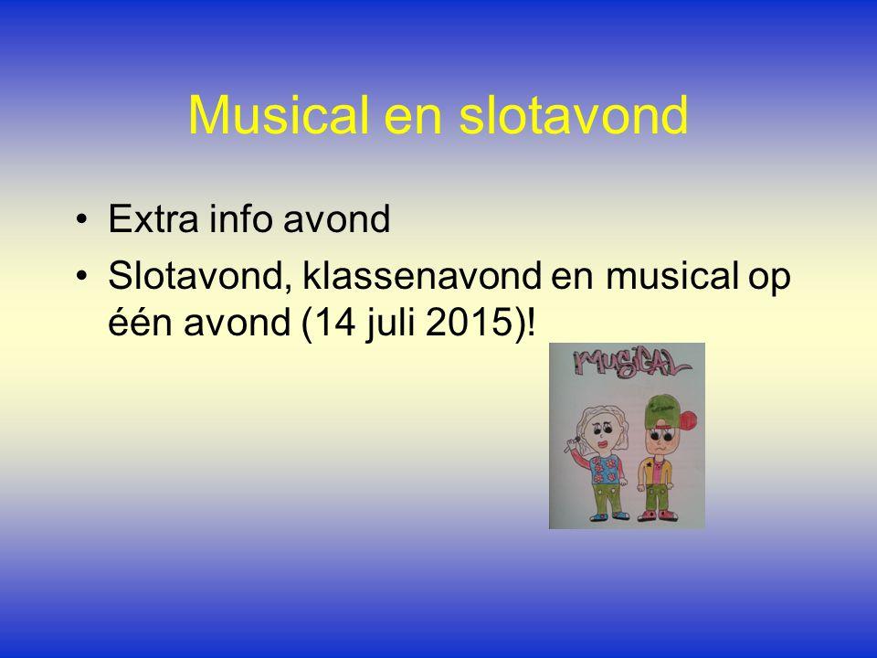 Musical en slotavond Extra info avond Slotavond, klassenavond en musical op één avond (14 juli 2015)!