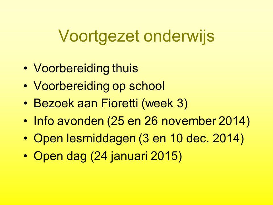 Voortgezet onderwijs Voorbereiding thuis Voorbereiding op school Bezoek aan Fioretti (week 3) Info avonden (25 en 26 november 2014) Open lesmiddagen (