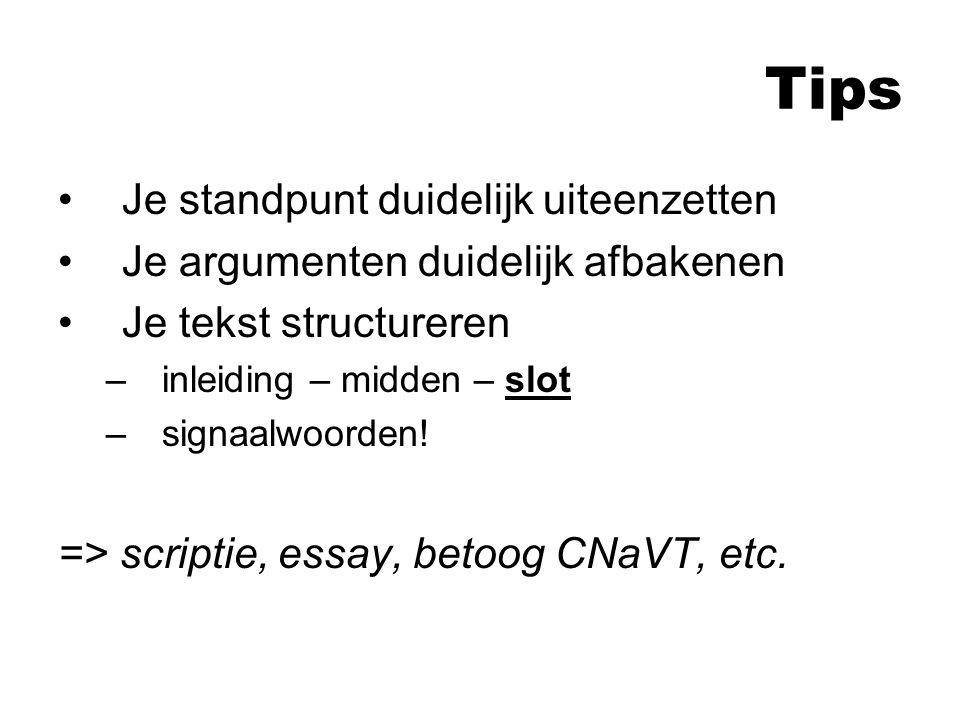 Tips Je standpunt duidelijk uiteenzetten Je argumenten duidelijk afbakenen Je tekst structureren –inleiding – midden – slot –signaalwoorden.