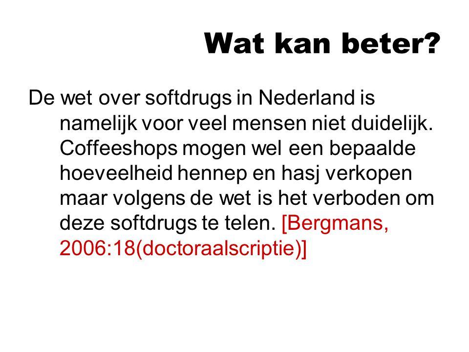 Wat kan beter.De wet over softdrugs in Nederland is namelijk voor veel mensen niet duidelijk.